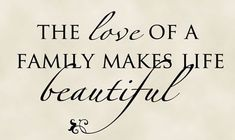 The love of a family makes life beautiful by FancyWallStickers Beautiful Family Quotes, Love Of Family Quotes, Blessed Family Quotes, Family Qoutes, Beautiful Wall, Family Tattoo Sayings, Family Wall Quotes, Sayings About Family, Great Quotes