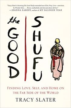 The Good Shufu: Finding Love, Self, and Home on the Far Side of the World by Tracy Slater /http://catalog.wrlc.org/cgi-bin/Pwebrecon.cgi?BBID=14852500