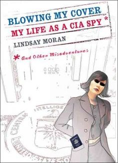 """""""Blowing my Cover: my life a a CIA spy"""" by Lindsay Moran. - Regina's pick 5/23/13"""