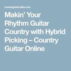 Makin' Your Rhythm Guitar Country with Hybrid Picking – Country Guitar Online
