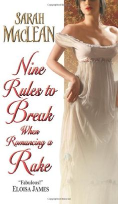Nine Rules to Break When Romancing a Rake by Sarah MacLean,http://www.amazon.com/dp/0061852058/ref=cm_sw_r_pi_dp_lwhnsb14SDQAPDW9