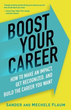 Boost Your Career: How to Make an Impact, Get Recognized, and Build the Career You Want by Sander and Mechele Flaum