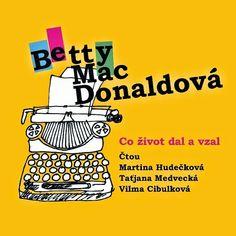 cz: Betty MacDonaldová: Co život dal a vzal (účinkují . Betta, Itunes, Martini, Audio Books, Roman, Songs, Memes, Studio, Cover