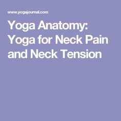 Yoga Anatomy: Yoga for Neck Pain and Neck Tension