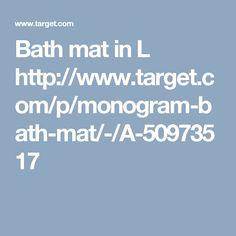 Bath mat in L  http://www.target.com/p/monogram-bath-mat/-/A-50973517