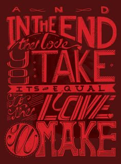 And in the end, the love you take...