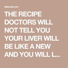 THE RECIPE DOCTORS WILL NOT TELL YOU YOUR LIVER WILL BE LIKE A NEW AND YOU WILL LOOK 10 YEARS YOUNGER! - Style Vast