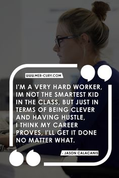 Hard Work Quotes | A lot of successful people have gone to college and have the degree and a brain full of information, and they never succeed like someone who works hard. That's why hard work quotes, like this one, are so important. They clearly demonstrate that achieving goals is not all about intellect. In fact, many people believe that it is much more about hard work and having | http://mer-cury.com/quotes/15-must-read-hard-work-quotes-if-you-want-motivation-to-work-harder/