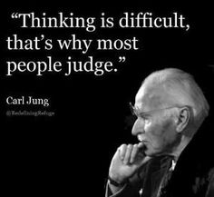 Thinking is difficult that's why most people judge - Carl Jung Wise Quotes, Quotable Quotes, Words Quotes, Great Quotes, Quotes To Live By, Motivational Quotes, Funny Quotes, Inspirational Quotes, Papa Quotes