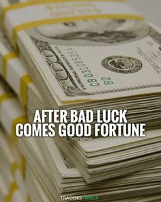 After bad luck comes good fortune! Be patient, your time will come. You�re not going to become a millionaire overnight, trading forex and stock investing is not a get rich quick scheme.