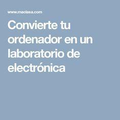 Convierte tu ordenador en un laboratorio de electrónica