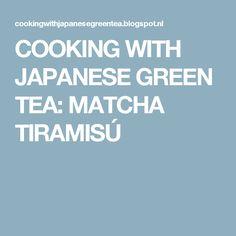 COOKING WITH JAPANESE GREEN TEA: MATCHA TIRAMISÚ