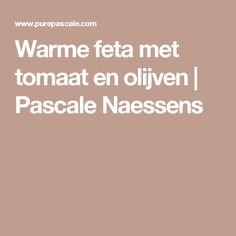 Warme feta met tomaat en olijven | Pascale Naessens
