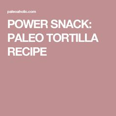 POWER SNACK: PALEO TORTILLA RECIPE