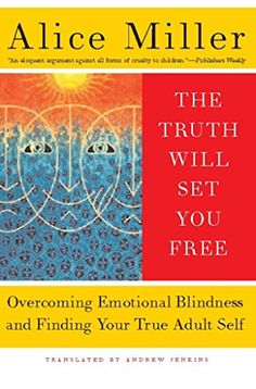 The Truth Will Set You Free: Overcoming Emotional Blindne...