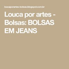Louca por artes - Bolsas: BOLSAS EM JEANS