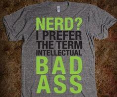 Nerd? I Prefer The Term Intellectual Bad Ass T-Shirt