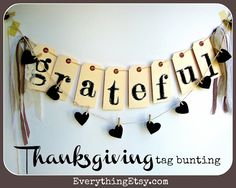 Thanksgiving Tag Bunting      All you need to make one of your own is some manila tags, rub-on letters, twine, mini clothespins (my favorite) and some hearts cut from felt.