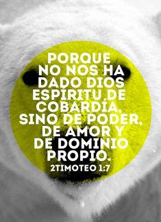 """""""Porque no nos ha dado Dios espíritu de cobardía, sino de poder, de amor y de dominio propio"""" - 2Timoteo 1:7"""