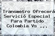 http://tecnoautos.com/wp-content/uploads/imagenes/tendencias/thumbs/transmetro-ofrecera-servicio-especial-para-partido-colombia-vs.jpg Colombia Vs Argentina. Transmetro ofrecerá servició especial para partido Colombia vs ..., Enlaces, Imágenes, Videos y Tweets - http://tecnoautos.com/actualidad/colombia-vs-argentina-transmetro-ofrecera-servicio-especial-para-partido-colombia-vs/