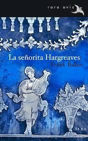 Baker, Frank. La Señorita Hargreaves. Barcelona : Alba, 2013.