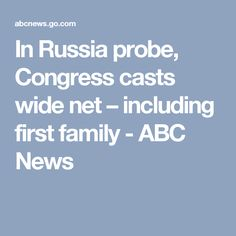 In Russia probe, Congress casts wide net – including first family - ABC News