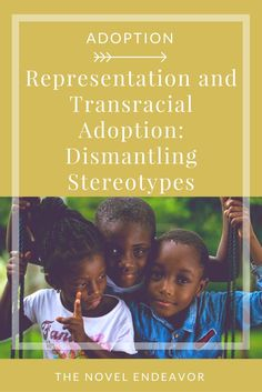 Often, we don't understand groups of people that are different than us; therefore, we remedy the situation with stereotypes. In transracial adoption, it is vital to dismantle these stereotypes for ourselves and our children. - The Novel Endeavor