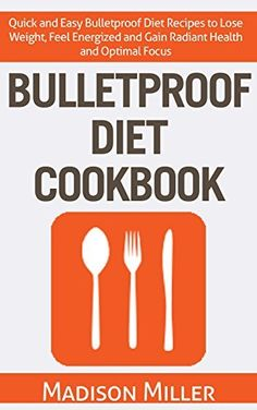 Bulletproof Diet Cookbook - Quick and Easy Bulletproof Diet Recipes to Lose Weight, Feel Energized and Gain Radiant Health and Optimal Focus, http://www.amazon.com/dp/B00TRKFNDI/ref=cm_sw_r_pi_awdm_8rbEvb0083C2C