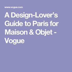A Design-Lover's Guide to Paris for Maison & Objet - Vogue