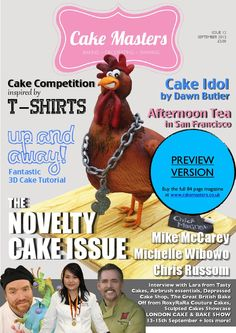 Cake Masters Magazine September 2013  Novelty Cake Issue Exclusive Interviews:  -Mike McCarey -Michelle Wibowo -Chris Russom Cake competition inspired by T-Shirts Up and Away 3D Cake Tutorial Cake Idol from Dawn Butler - Airbrush Essentials ...and much more!