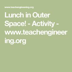Lunch in Outer Space! - Activity - www.teachengineering.org