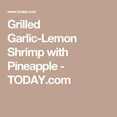Grilled Garlic-Lemon Shrimp with Pineapple - TODAY.com