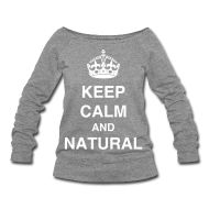 Keep Calm And Natural (sweatshirts) also in Curly, Coily, Kinky #NaturalHair