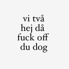 vi två hej då fuck off du dog - oskar linnros Text Quotes, Song Quotes, Words Quotes, Qoutes, Swedish Quotes, Sad Life Quotes, Same Old Love, Different Quotes, Some Words