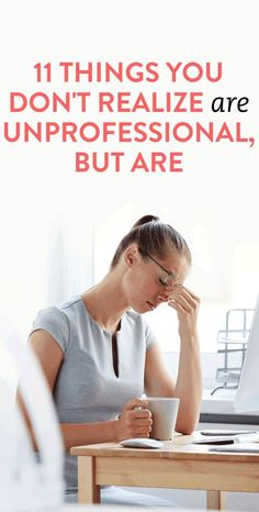 11 Things You Don't Realize Are Unprofessional, But Are