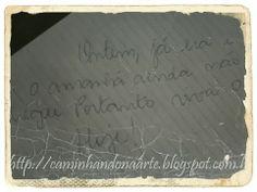 Caminhando na Arte ...: BC Fotos – Uma Frase Escrita com sua Letra