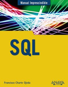 Manual imprescindible de sql / Francisco Charte Ojeda. 2014.