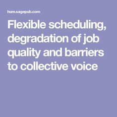 Flexible scheduling, degradation of job quality and barriers to collective voice