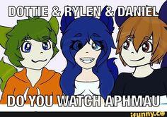 Dottie, Rylen, and Daniel!!!!! do you any of you watch aphmau