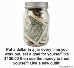 Put a dollar in a jar for every time you work out