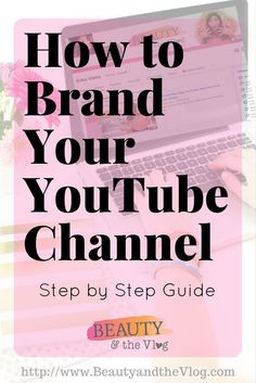 How to brand your YouTube Channel, a step by step guide on the blog and as a podcast episode for Beauty and the Vlog.
