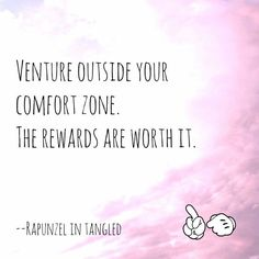 Rapunzel - venture outside your comfort zone, the rewards are worth it. disney inspiration motivation quote | quotes about courage
