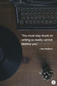 """""""You must stay drunk on writing so reality cannot destroy you."""" —Ray Bradbury #amwriting #qotd"""
