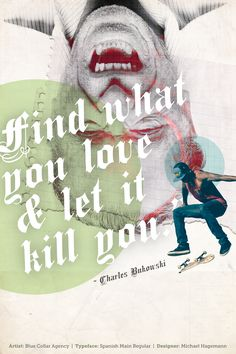 Find what you love & let it kill you – Charles Bukowski – featuring Spanish Main Regular from Michael Hagemann. Designed by Blue Collar Agency.