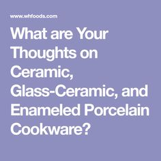 What are Your Thoughts on Ceramic, Glass-Ceramic, and Enameled Porcelain Cookware?