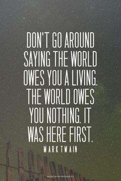 Don't go around saying the world owes you a living. The...  #powerful #quotes #inspirational #words
