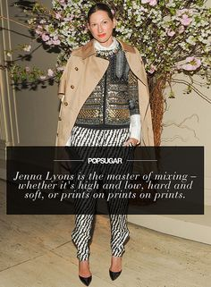 If Jenna Lyons has proved one thing as the creative director of J.Crew, it's that she is the master of mixing — whether it's high and low, hard and soft, or prints on prints on prints. She has such fun with fashion, and it shows. Plus, she's not afraid to try new things or style old standbys in unique ways. Every time she steps onto the street, she gives me an education in how to wear what I already own. — Kate Schweitzer, editor