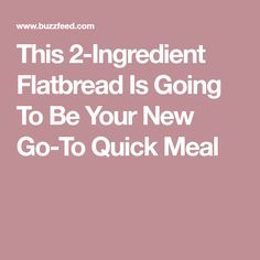 This 2-Ingredient Flatbread Is Going To Be Your New Go-To Quick Meal