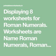 Displaying 8 worksheets for Roman Numerals. Worksheets are Name Roman Numerals, Roman Numerals, Roman Numerals 1 10 Worksheet Convert Roman Numerals, Roman Numerals...