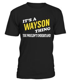 """# Its a WAYSON Thing - Name Shirts .    It's a WAYSON Thing. You Wouldn't Understand Name ShirtsSpecial Offer, not available anywhere else!Available in a variety of styles and colorsBuy yours now before it is too late! Secured payment via Visa / Mastercard / Amex / PayPal / iDeal How to place an order  Choose the model from the drop-down menu Click on """"Buy it now"""" Choose the size and the quantity Add your delivery address and bank details And that's it!"""